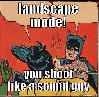 LANDSCAPE MODE! YOU SHOOT LIKE A SOUND GUY Slappin Batman