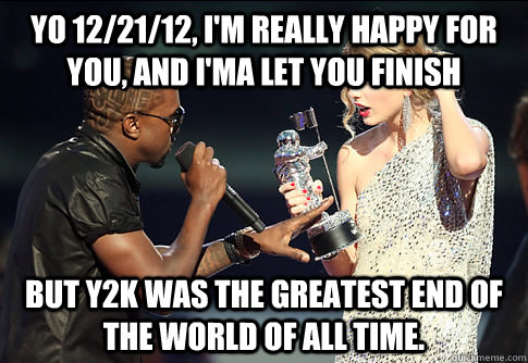 Yo 122112 Im Really Happy For You And Ima Let You Finish But