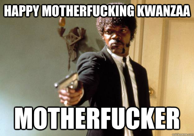 happy motherfucking kwanzaa motherfucker - happy motherfucking kwanzaa motherfucker  Samuel L Jackson