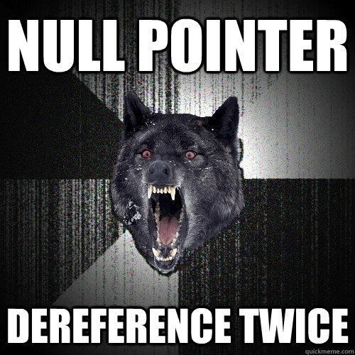 NULL POINTER DEREFERENCE TWICE - NULL POINTER DEREFERENCE TWICE  Insanity Wolf