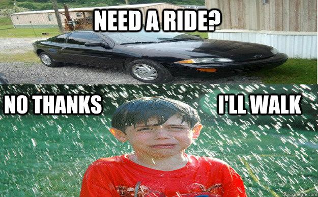 Need a ride? NO THANKS I'll Walk  Chevy