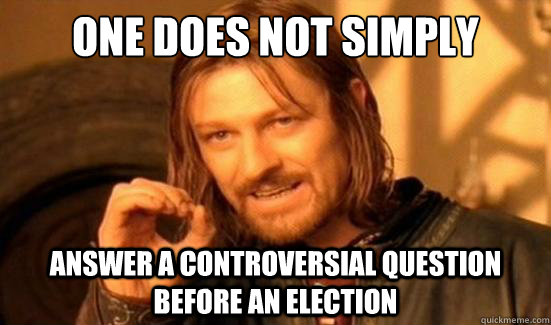 One Does Not Simply answer a controversial question before an election - One Does Not Simply answer a controversial question before an election  Boromir