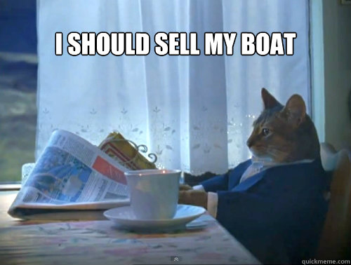 i should sell my boat  - i should sell my boat   The One Percent Cat