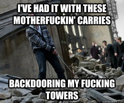 I've had it with these motherfuckin' carries Backdooring my fucking towers  Neville owns
