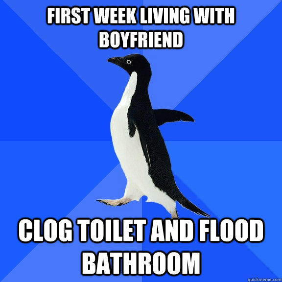 First week living with boyfriend Clog toilet and flood bathroom