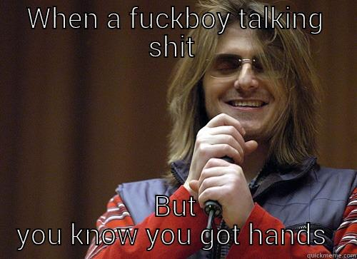 WHEN A FUCKBOY TALKING SHIT  BUT YOU KNOW YOU GOT HANDS  Mitch Hedberg Meme
