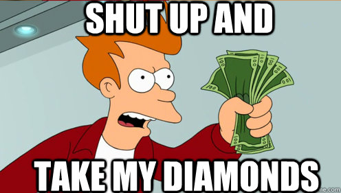 Shut up and Take my diamonds  - Shut up and Take my diamonds   Fry shut up and take my money credit card