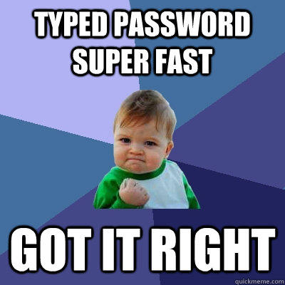 Typed password super fast got it right - Typed password super fast got it right  Success Kid