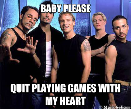 baby please quit playing games with my heart  Backstreetboys 3