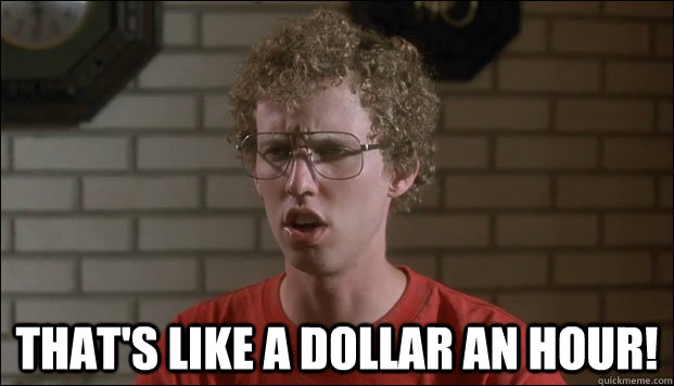 Napoleon Dynamite saying 'That's like a dollar an hour!'