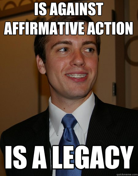 Is against affirmative action is a legacy - Is against affirmative action is a legacy  College Republican