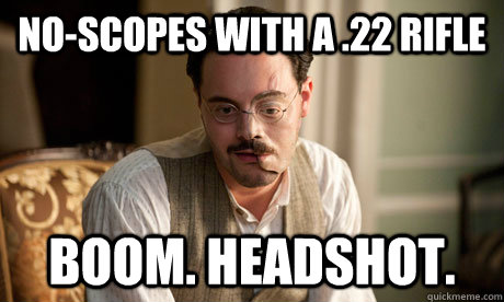 No Scopes With A 22 Rifle Boom Headshot Richard Harrow Quickmeme