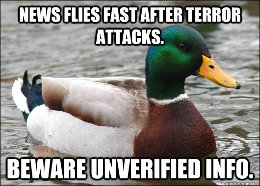 News flies fast after terror attacks. Beware unverified info. - News flies fast after terror attacks. Beware unverified info.  Actual Advice Mallard