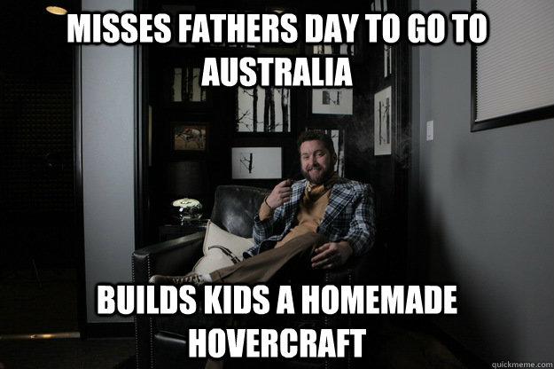 Misses Fathers Day to go to australia Builds kids a homemade hovercraft  benevolent bro burnie