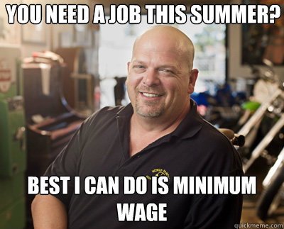 You need a job this summer? Best I can do is minimum wage
