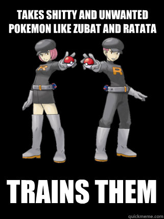 Takes shitty and unwanted pokemon like zubat and ratata Trains them  Good Guy Team Rocket