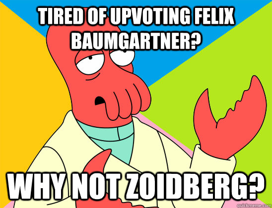 Tired of upvoting Felix Baumgartner? why not zoidberg? - Tired of upvoting Felix Baumgartner? why not zoidberg?  Misc