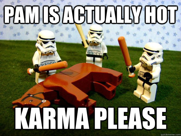 pam is actually hot Karma please - pam is actually hot Karma please  Karma Please