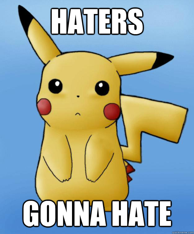 Haters Gonna Hate - Haters Gonna Hate  Pikachu