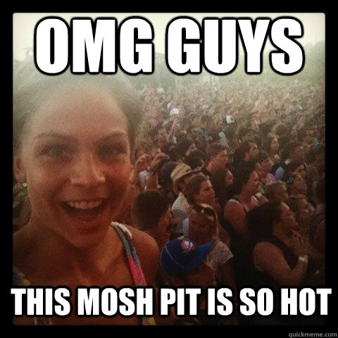 omg guys this mosh pit is so hot