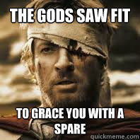 The Gods saw fit to grace you with a spare - The Gods saw fit to grace you with a spare  Misc