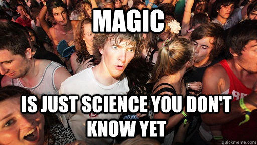 Magic is just science you don't know yet - Magic is just science you don't know yet  Sudden Clarity Clarence
