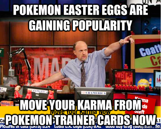 Pokemon Easter Eggs are gaining popularity Move your karma from Pokemon Trainer Cards Now - Pokemon Easter Eggs are gaining popularity Move your karma from Pokemon Trainer Cards Now  move your karma now