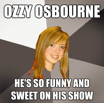 Ozzy Osbourne He's so funny and sweet on his show - Ozzy Osbourne He's so funny and sweet on his show  Musically Oblivious 8th Grader