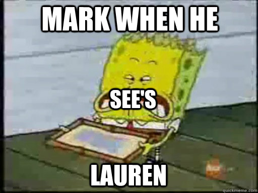 Mark when he Lauren See's  Asian Spongebob SWAG SWAG