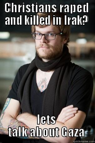 CHRISTIANS RAPED AND KILLED IN IRAK? LETS TALK ABOUT GAZA Hipster Barista