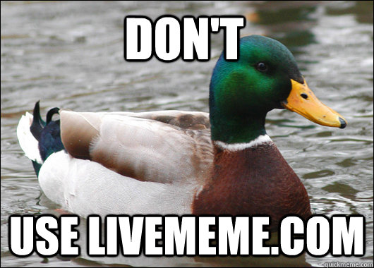 Don't use livememe.com - Don't use livememe.com  Actual Advice Mallard