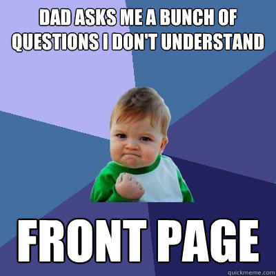 Dad asks me a bunch of questions I don't understand Front page - Dad asks me a bunch of questions I don't understand Front page  Success Kid