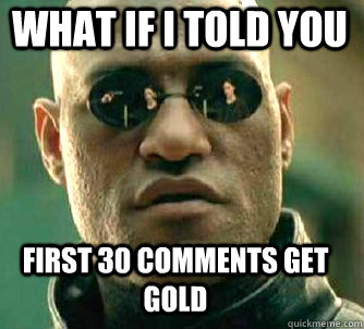 what if i told you First 30 comments get gold - what if i told you First 30 comments get gold  Matrix Morpheus