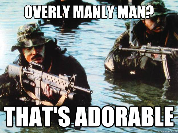 overly manly man? that's adorable - overly manly man? that's adorable  Misc
