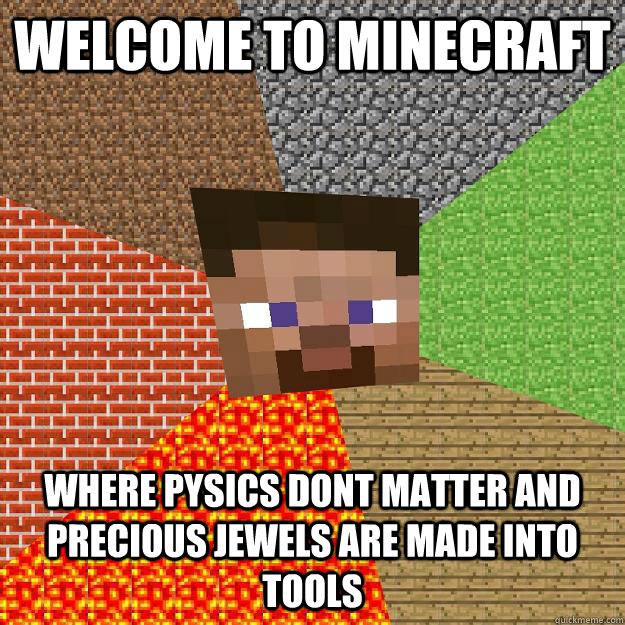 Welcome to minecraft where pysics dont matter and precious jewels are made into tools  Minecraft