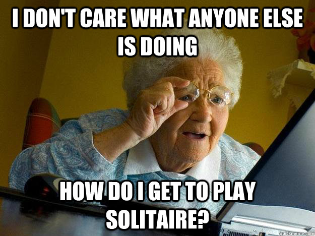 i don't care what anyone else is doing how do i get to play solitaire?