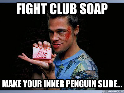 FIght CLub soap make your inner penguin slide...