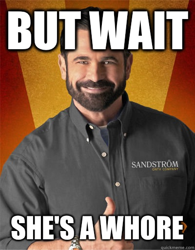 But wait She's a whore - But wait She's a whore  Billy Mays
