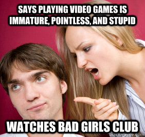 Says Playing Video Games Is Immature Pointless And Stupid Watches