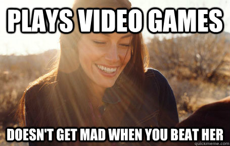 Plays Video Games Doesn T Get Mad When You Beat Her Awesome