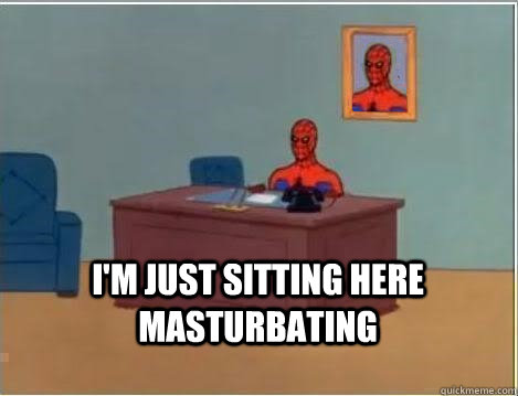 I'm just sitting here masturbating -  I'm just sitting here masturbating  Spiderman Desk