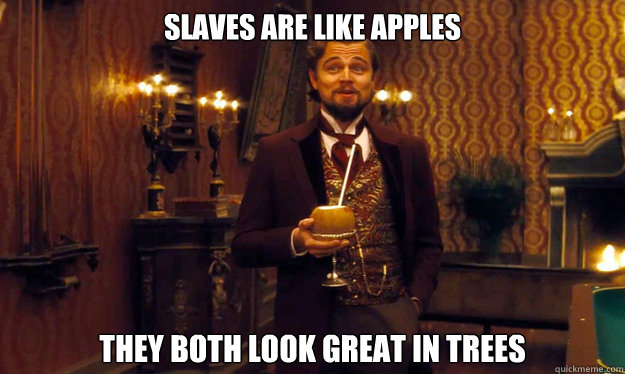 Slaves are like apples They both look great in trees