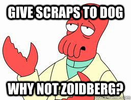 Give scraps to dog WHY NOT ZOIDBERG?