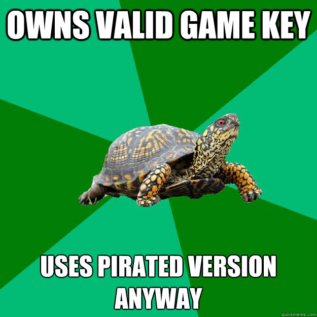 Owns Valid game key uses pirated version anyway - Owns Valid game key uses pirated version anyway  Torrenting Turtle