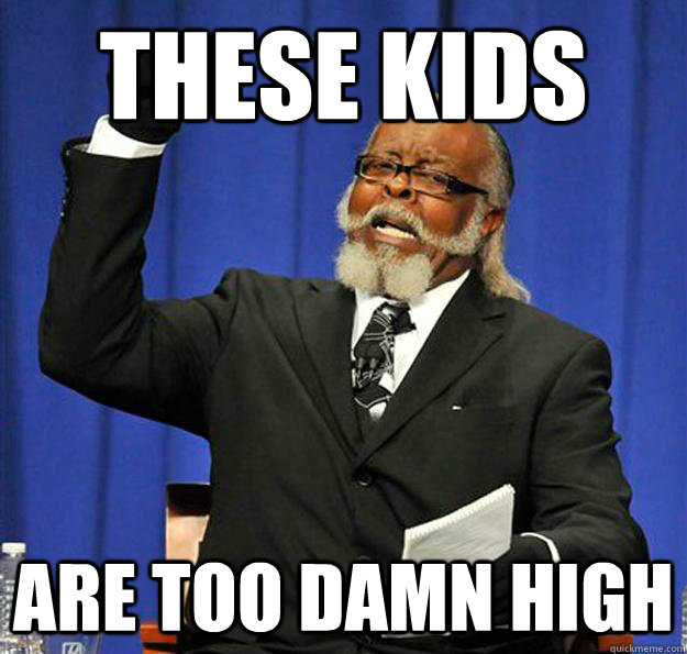 These kids Are too damn high - These kids Are too damn high  Jimmy McMillan