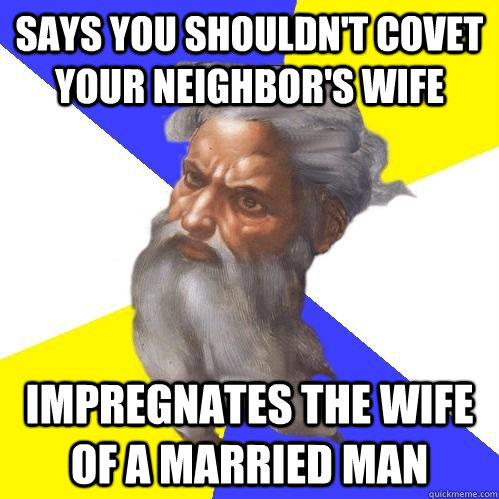 says you shouldn't covet your neighbor's wife Impregnates the wife of a married man - says you shouldn't covet your neighbor's wife Impregnates the wife of a married man  Advice God