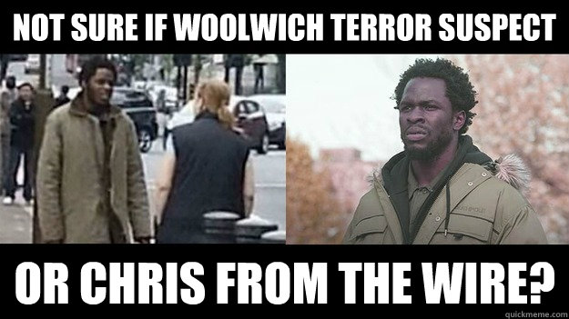 f85a2449cfeb924be33a2d791289d59bc892862ce295e8a14327f23b9c79423b not sure if woolwich terror suspect or chris from the wire? misc