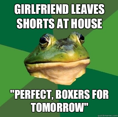 Girlfriend leaves shorts at house