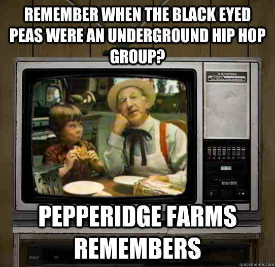 Remember when the Black Eyed Peas were an underground hip hop group? Pepperidge Farms remembers