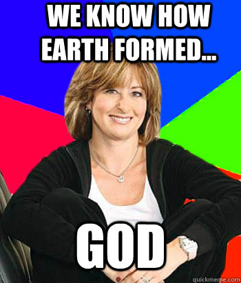 We know how Earth formed... God - We know how Earth formed... God  Misc